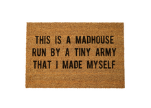 Load image into Gallery viewer, This is a Madhouse Run by an Army That I Made Myself Doormat