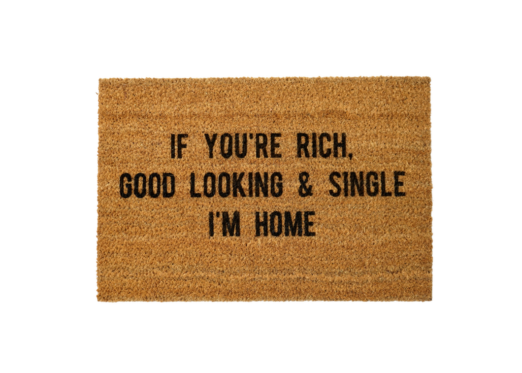 If You're Rich, Good Looking & Single I'm Home Welcome Doormat