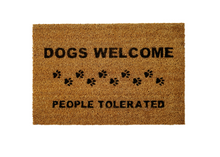 Load image into Gallery viewer, Dogs Welcome, People Tolerated Welcome Doormat