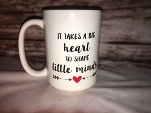 15oz 'IT TAKES A BIG HEART TO SHAPE LITTLE MINDS' coffee mug