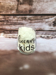 Because Kids Stemless Wine Glass/Tumbler