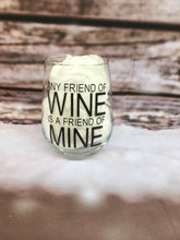 Load image into Gallery viewer, Any Friend Of Wine Is A Friend Of Mine Stemless Wine Glass/Tumbler
