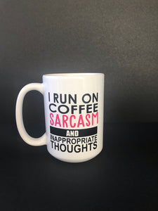 "15oz ""I RUN ON COFFEE, SARCASM AND I APPROPRIATE THOUGHTS"" coffee mug"