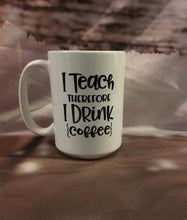 Load image into Gallery viewer, MonkeyFly Memories 15oz 'I TEACH THEREFORE I DRINK COFFEE' Coffee Mug