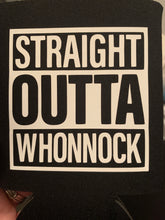 Load image into Gallery viewer, Straight Outta Whonnock Koozie