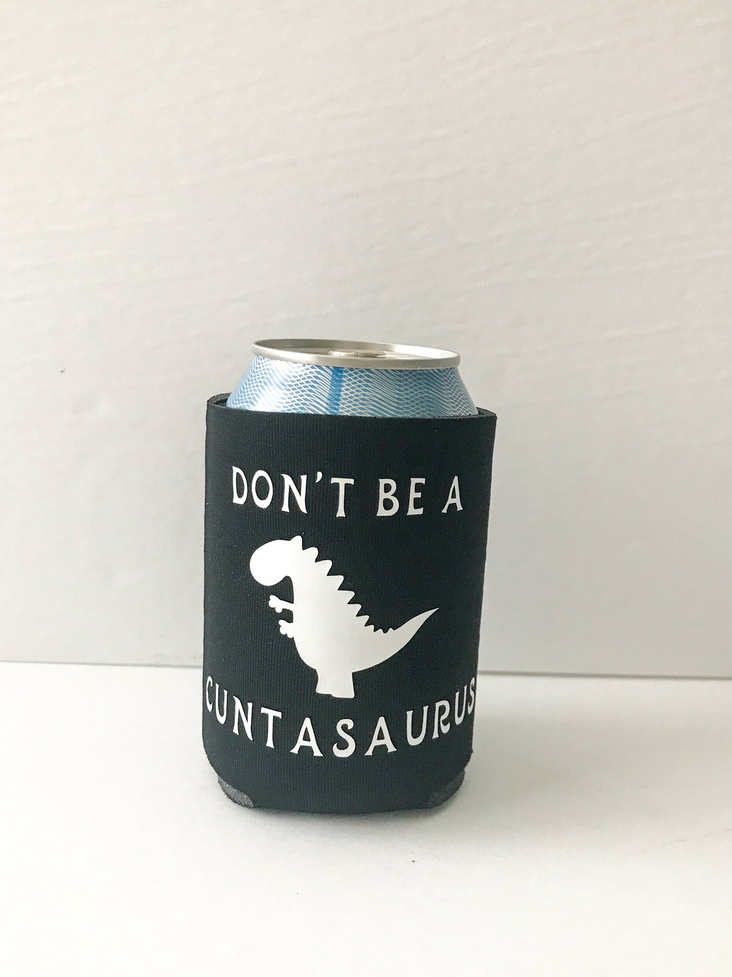 Don't Be A Cuntasaurus Koozie