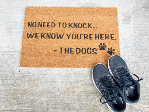 No Need to Knock We Know You're Here. - The Dogs Welcome Door Mat
