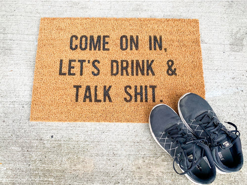 Come On In, Let's Drink & Talk Shit Welcome Doormat