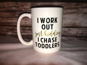 15oz 'I WORKOUT JUST KIDDING I CHASE TODDLERS' coffee mug