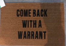 Load image into Gallery viewer, Come Back With a Warrant Doormat