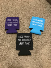 Load image into Gallery viewer, Good Friends Bad Decisions Good Times Koozie