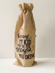 Because My Kid May Be The Reason You Drink Reusable Wine Bottle Bag