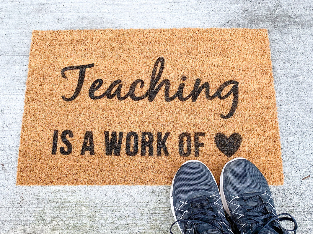 Teaching Is A Work Of ❤️ Doormat