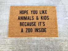 Load image into Gallery viewer, Hope You Like Kids & Animals Because It's a Zoo Inside Doormat