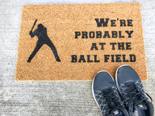 Load image into Gallery viewer, We're Probably At The Ball Field Welcome Doormat