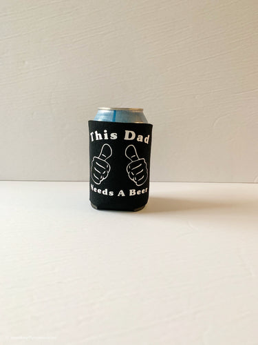This Dad Needs A Beer Koozie