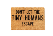Load image into Gallery viewer, Don't Let The Tiny Humans Escape Doormat