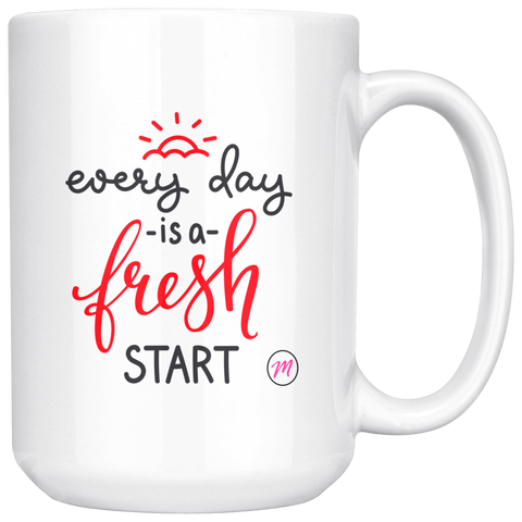 Every Day Is A Fresh Start, 15oz Coffee Tea Ceramic Mug, Great Gift Idea!