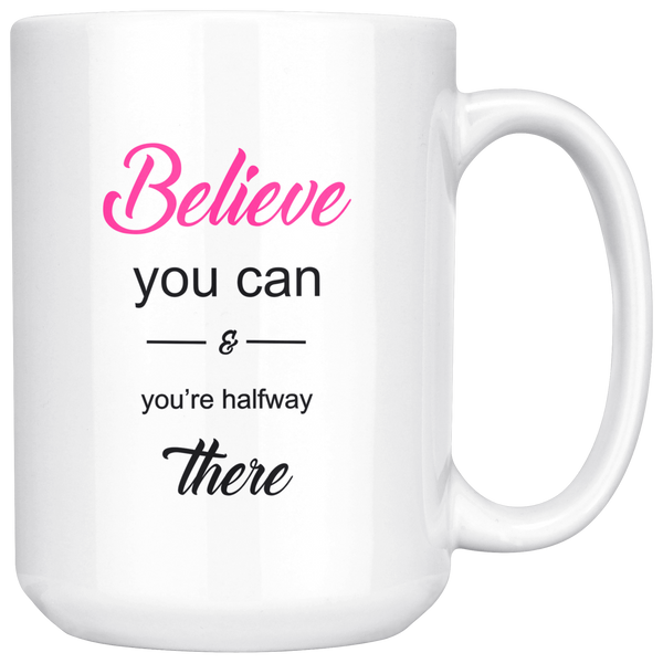 BELIEVE YOU CAN 15OZ CERAMIC COFFEE MUG WHITE