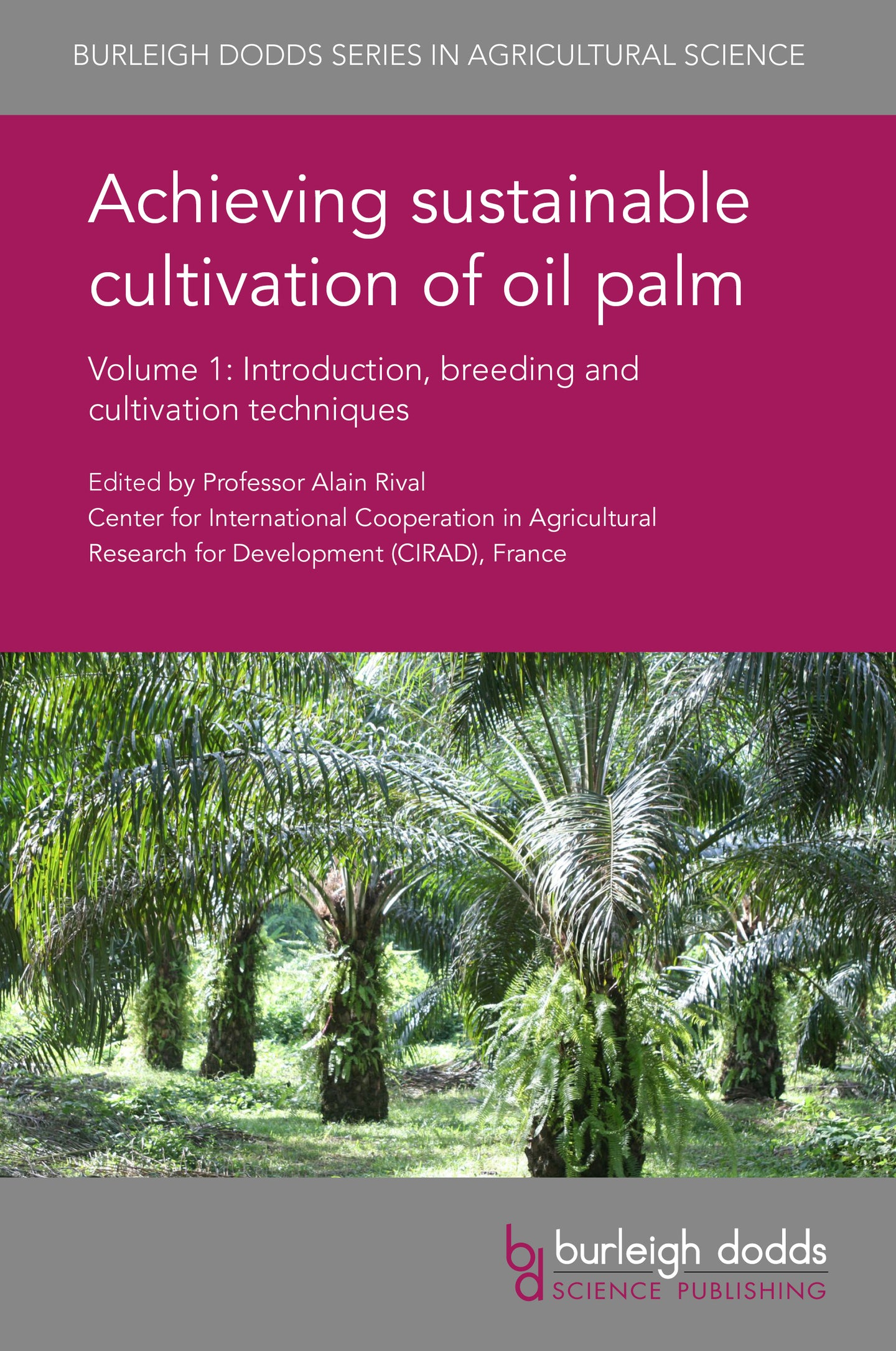 x Achieving sustainable cultivation of oil palm. Volume 1