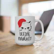 "Load image into Gallery viewer, ""DEFINE NAUGHTY"" Mug 15oz"