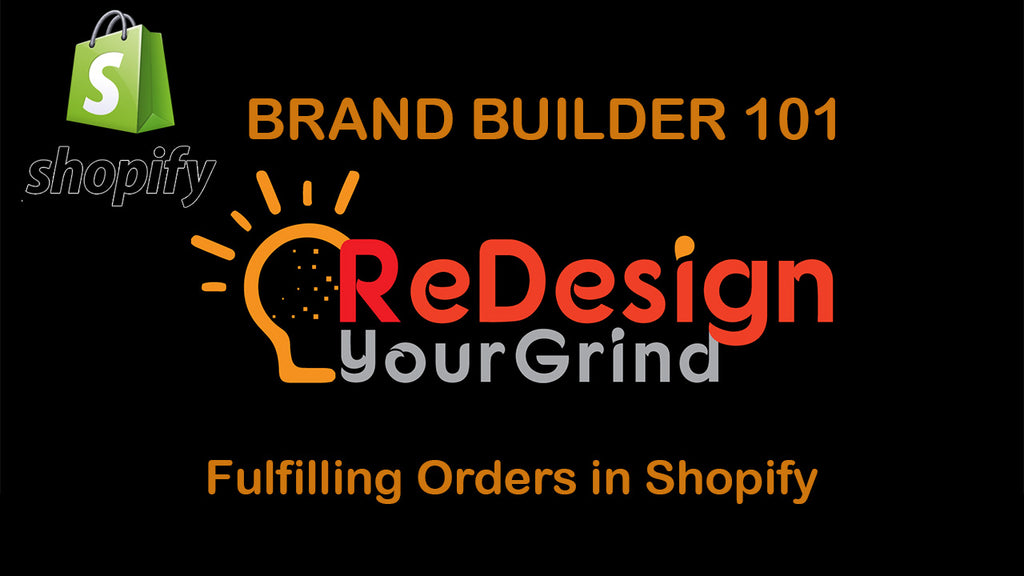 Brand Builder-101: Fulfilling Orders in Shopify - ReDesignYourGrind