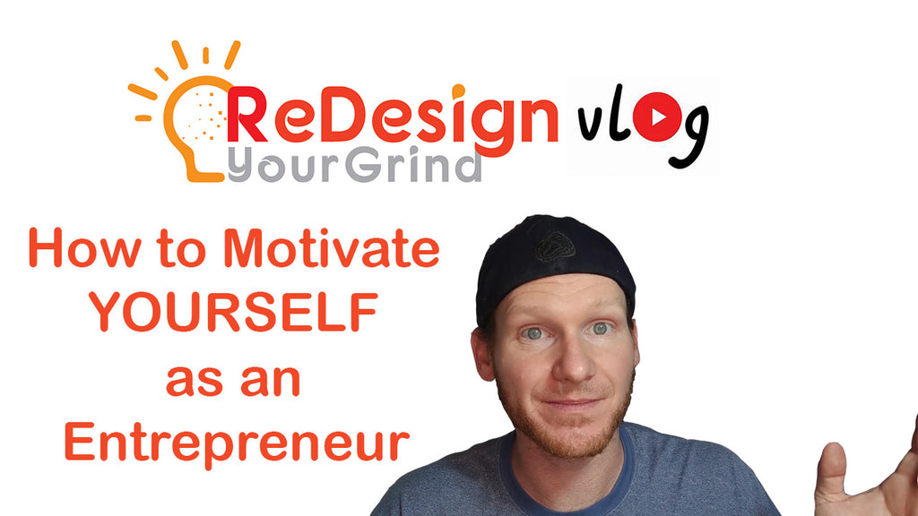 Let's Talk: How to Motivate YOURSELF as an Entrepreneur - 25 Simple Tips ReDesignYourGrindVlog