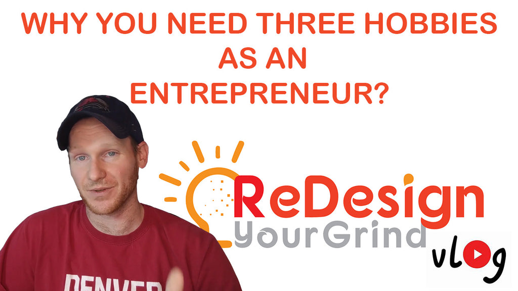 Let's Talk:  Why You NEED THREE Hobbies as an Entrepreneur? - ReDesignYourGrindVlog