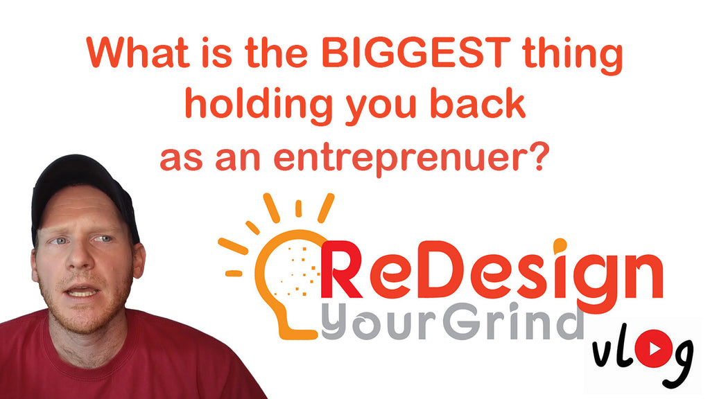 Let's Talk: What is the biggest thing that holds you back as an entrepreneur?  ReDesignYourGrindVlog