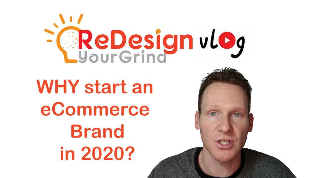 Let's Talk: WHY should you start an eCommerce Brand in 2020? - ReDesignYourGrindVlog