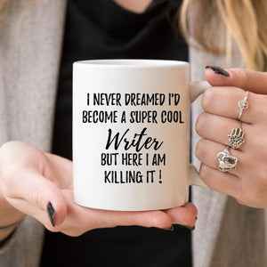 Ceramic Printed Mug - ''I Never Dreamed I'D Become A Super Cool Writer''