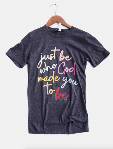 Just Be Who God Made You To Be Graphic Tee