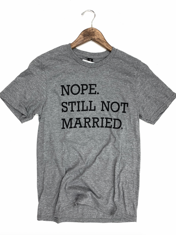 Nope Still Not Married Graphic Tee