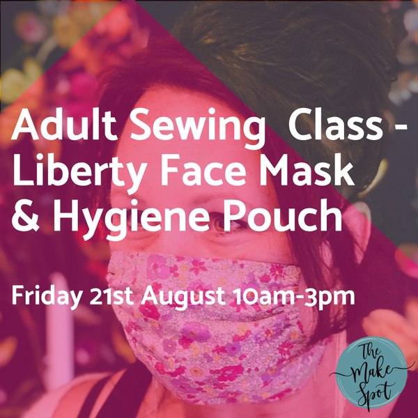 Adult Sewing  Class - Liberty Face Mask and Hygiene Pouch