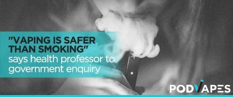 """Vaping is safer than smoking"" says health Professor to government enquiry"