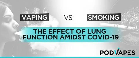 Vaping Vs Smoking – The Effect of Lung Function Amidst COVID-19-PodVapes™ UK