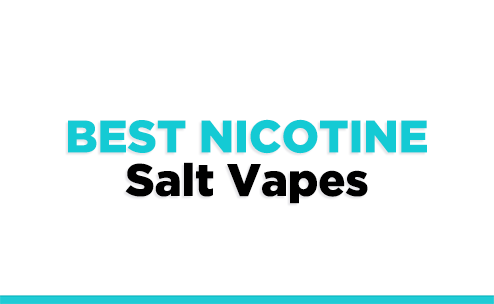 The Best Nicotine Salt Vapes