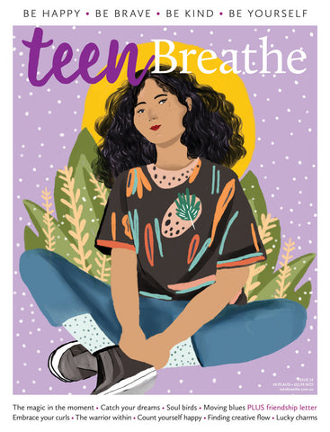 Teen Breathe Issue 14 - The magic in the moment