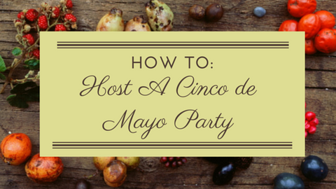 HOST A CINCO DE MAYO PARTY
