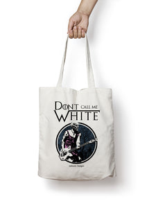 Don't Call me White - Totebag
