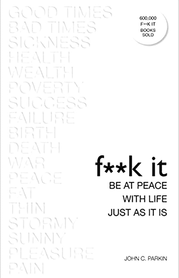 F**k It: Be at Peace with Life, Just As It Is