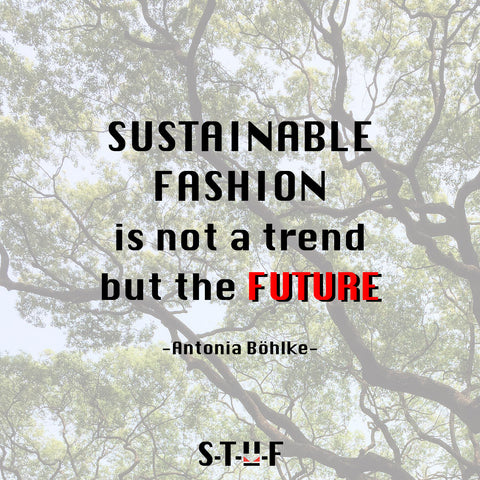 Sustainable Fashion is not a trend but the FUTURE.