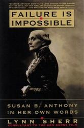 Failure is Impossible: Susan B. Anthony in Her Own Words