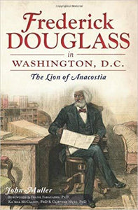 Frederick Douglass in Washington D.C.- Lion of Anacostia