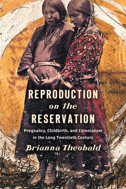 Reproduction on the Reservation by Brianna Theobald