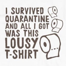 Load image into Gallery viewer, Funny t-shirt survived quarantine but all I got was this lousy t-shirt from Shirty Store