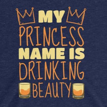 Load image into Gallery viewer, Funny t-shirt princess name is drinking beauty from Shirty Store