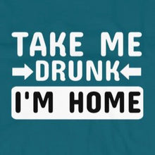 Load image into Gallery viewer, close up of funny t-shirt take me drunk I'm home