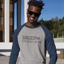Load image into Gallery viewer, Sarcasm is my default setting 3/4 sleeve raglan unisex shirt