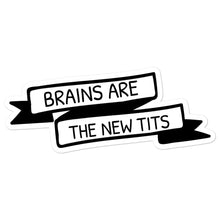 Load image into Gallery viewer, Brains are the new tits stickers